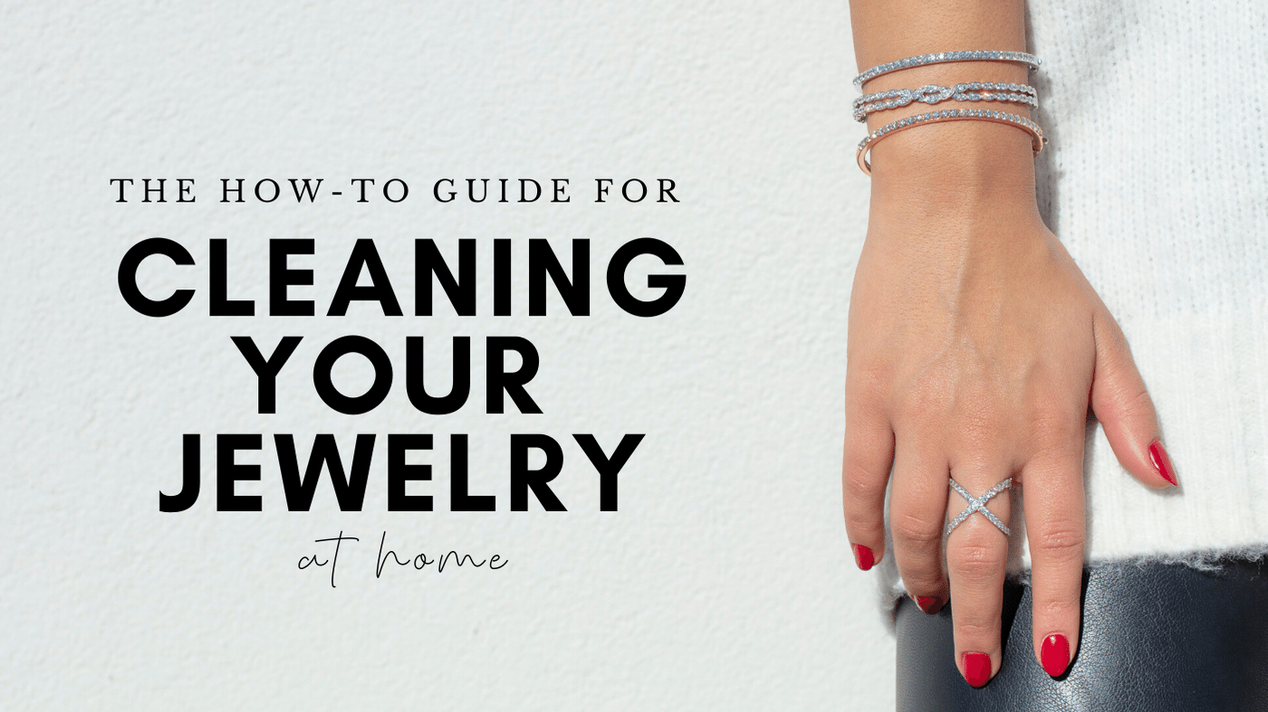 The How-To Guide for Cleaning Your Jewelry at Home